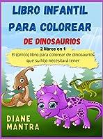 Libro infantil para colorear de dinosaurios: 2 libros en 1: El (único) libro para colorear de dinosaurios que su hijo necesitará tener