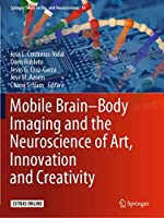 Mobile Brain-Body Imaging and the Neuroscience of Art, Innovation and Creativity (Springer Series on Bio- and Neurosystems, 10)