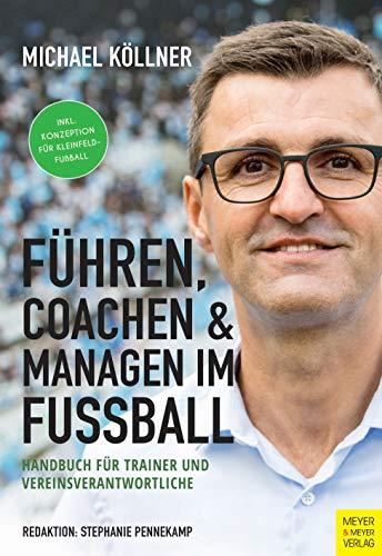 Führen, coachen & managen im Fußball: Handbuch für Trainer und Vereinsverantwortliche: Handbuch fr Trainer und Vereinsverantwortliche