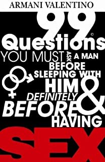 99 Questions You Must Ask a Man Before Sleeping with Him & Definitely Before Having SEX (English Edition)