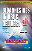 Bioadhesives in Drug Delivery (Adhesion and Adhesives: Fundamental and Applied Aspects)