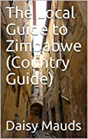 The Local Guide to Zimbabwe (Country Guide) (English Edition)