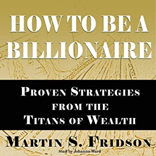 How to Be a Billionaire     Proven Strategies from the Titans of Wealth              By:                                                                                                                                 Martin S. Fridson                               Narrated by:                                                                                                                                 Johanna Ward                      Length: 11 hrs and 8 mins     141 ratings     Overall 4.2