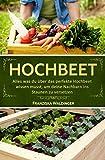 Hochbeet: Alles was du über das perfekte Hochbeet wissen musst, um deine Nachbarn ins Staunen zu...