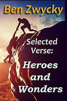 Selected Verse - Heroes and Wonders by [Ben Zwycky]