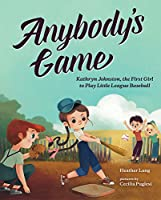 Anybody's Game: Kathryn Johnston, the First Girl to Play Little League Baseball (Anybodys Games)
