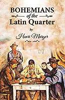 Bohemians of the Latin Quarter: Henri Murger's Guide for True Artists by the True Bohemians from the Latin Quarter Arrondissement, Paris