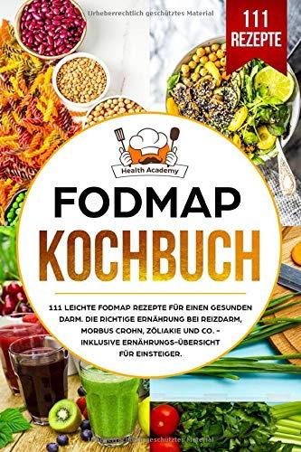 FODMAP Kochbuch: 111 leichte FODMAP Rezepte für einen gesunden Darm. Die richtige Ernährung bei Reizdarm, Morbus Crohn, Zöliakie und co. - Inklusive Ernährungs-Übersicht für Einsteiger.