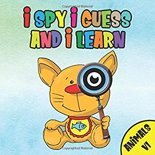 I Spy I Guess And I Learn Animals: I Spy With My Little Eye Children Toddler Boys & Girls Book Ages 2-5 Animals ABC Fun Gu...