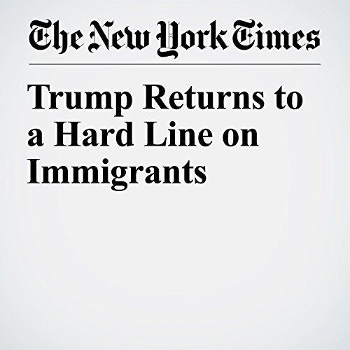 Trump Returns to a Hard Line on Immigrants copertina