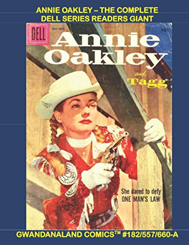 Annie Oakley - The Complete Dell Series Readers Giant: Gwandanaland Comics #182/557/660-A: Economical Black & White Version - Over 575 Pages of the Queen of the Western Sharpshooters