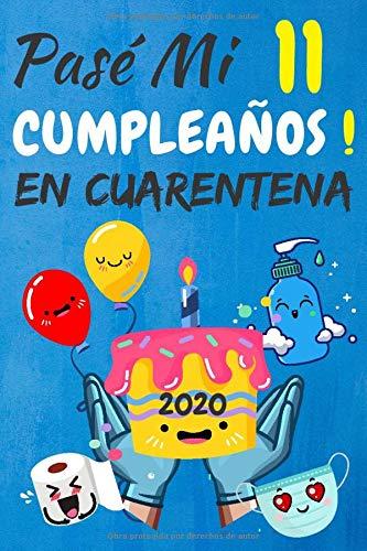 Pasé Mi 11 Cumpleaños En Cuarentena: regalos de cumpleaños confinamiento 11 años, memorable cuaderano de notas, Agenda o Diario 110 paginas