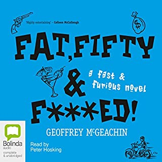 Fat, Fifty, and Fxxxed!     A Fast & Furious Novel              By:                                                                                                                                 Geoffrey McGeachin                               Narrated by:                                                                                                                                 Peter Hosking                      Length: 6 hrs and 44 mins     41 ratings     Overall 4.6