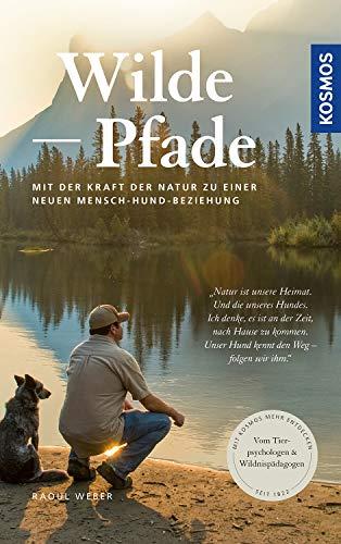 Wilde Pfade: Mit der Kraft der Natur zu einer neuen Mensch-Hund-Beziehung