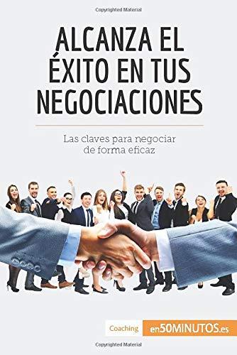 Alcanza el éxito en tus negociaciones: Las claves para negociar de forma eficaz