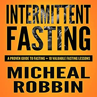 Intermittent Fasting: 10 Valuable Lessons Revealing Everything You Need to Know                   By:                                                                                                                                 Micheal Robbin                               Narrated by:                                                                                                                                 Russell Stamets                      Length: 1 hr and 42 mins     41 ratings     Overall 4.2