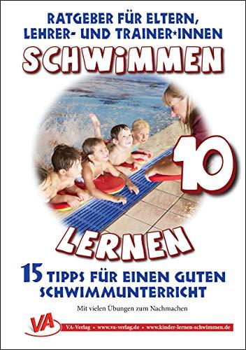 15 Tipps für einen guten Schwimmunterricht: Schwimmen lernen 10 (Schwimmen lernen - unlaminiert / Spielen & Lernen mit Kindern)