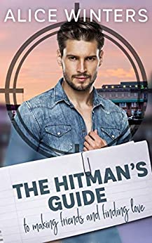 The Hitman's Guide to Making Friends and Finding Love: (The Hitman's Guide 1) by [Alice Winters]