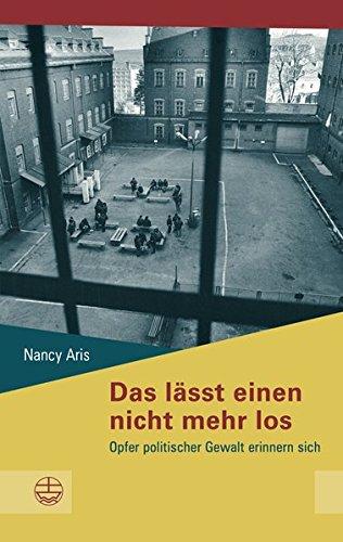 Das lässt einen nicht mehr los: Opfer politischer Gewalt erinnern sich (Schriftenreihe des Sächsischen Landesbeauftragten zur Aufarbeitung der ... zur Aufarbeitung der SED-Diktatur, Band 17)