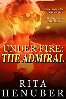 Under Fire: The Admiral by [Rita Henuber]