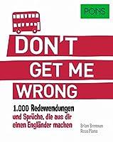 PONS Don't get me wrong: 1.000 Redewendungen und Sprueche, die aus dir einen Englaender machen