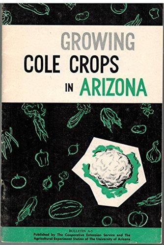 Growing cole crops in Arizona (Bulletin / University of Arizona....