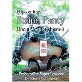 ノーカット版 縞パン&いちごぱんちゅフェティシズム 超超ローライズパンツ フェティッシュ : Hips & legs  stripe panty fetishism -PredatorRat Super Low rise -