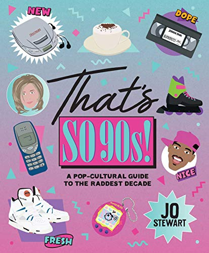 That's So 90s!: A Pop Cultural Guide to the Best Decade