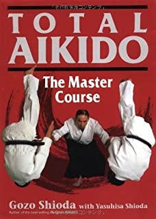 Total Aikido: The Master Course (Bushido--The Way of the Warrior) by Gozo Shioda (1997-02-15)