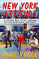 New York Attitude: A Lifetime New Yorker Defends His City With Humor and Heart