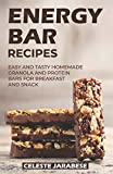 Energy Bar Recipes: Easy and Tasty Homemade Granola and Protein Bars for Breakfast and Snack
