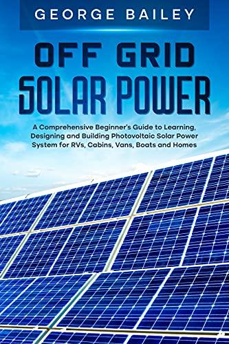 Off Grid Solar Power: A Comprehensive Beginner