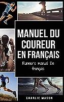 Manuel du coureur En Français / Runner's manual En Français: Un guide complet pour vous lancer en tant que coureur ou joggeur