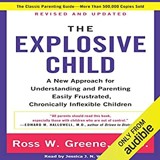 The Explosive Child      A New Approach for Understanding and Parenting Easily Frustrated, Chronically Inflexible Children              By:                                                                                                                                 Ross W. Greene PhD                               Narrated by:                                                                                                                                 Jessica J.N. Wells                      Length: 6 hrs and 21 mins     8 ratings     Overall 3.8