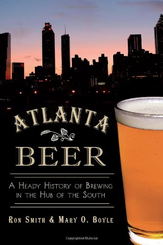 Atlanta Beer:: A Heady History of Brewing in the Hub of the South (American Palate)