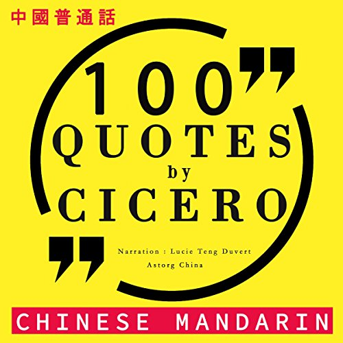 100 quotes by Cicero in Chinese Mandarin     中文普通话名言佳句100 - 中文普通話名言佳句100 [Best quotes in Chinese Mandarin]              By:                                                                                                                                 Marcus Tullius Cicero                               Narrated by:                                                                                                                                 Lucie Teng Duvert                      Length: 22 mins     Not rated yet     Overall 0.0