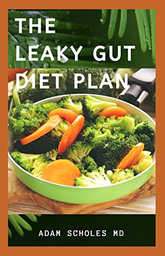 THE LEAKY GUT DIET PLAN: A Complete Dietitians Study Of Leaky Gut And How To Use Diet To Cure It Inc