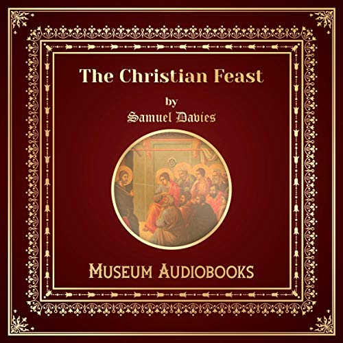 The Christian Feast                   By:                                                                                                                                 Samuel Davies                               Narrated by:                                                                                                                                 Phillip Withers                      Length: 1 hr and 4 mins     Not rated yet     Overall 0.0