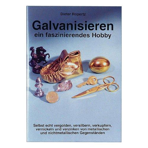 n.A. Infobroschüre: Galvanisieren EIN faszinierendes Hobby