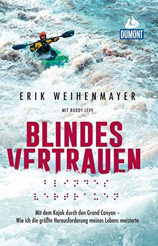 DuMont Welt-Menschen-Reisen Blindes Vertrauen: Mit dem Kajak durch den Grand Canyon (DuMont Welt - Menschen - Reisen E-Book)