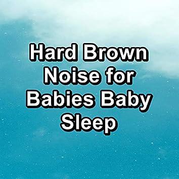 Hard Brown Noise for Babies Baby Sleep