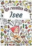 Les recettes de Isee: Cahier de recettes à remplir pour 100 recettes A4   Prénom personnalisé Isee   Cadeau d'anniversaire pour femme, maman, sœur ...  Grand format A4 (21 x 29.7 cm)