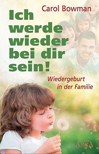 Ich werde wieder bei dir sein!: Wiedergeburt in der Familie