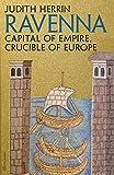 Ravenna - Capital of Empire, Crucible of Europe