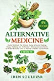 Alternative Medicine (2 Books in 1): Herbal Antivirals The Best Guide to Herbal Healing, Magic, Medicine, and Antibiotics + Guide to Herbal Remedies (New Version)
