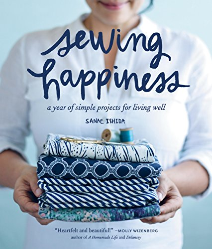 Compare Textbook Prices for Sewing Happiness: A Year of Simple Projects for Living Well  ISBN 9781570619953 by Ishida, Sanae