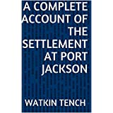 A Complete Account of the Settlement at Port Jackson (English Edition)