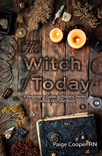 The Witch Of Today: A Beginner's Guide to Potions, Herbs, Essential Oils, and More (English Edition)