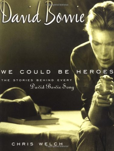 David Bowie: We Could Be Heroes: The Stories Behind Every David Bowie Song (Stories Behind Every Song)