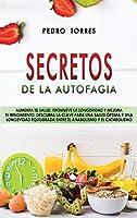 Secretos de la Autofagia: Aumenta tu salud, promueve la longevidad y mejora el rendimiento. Descubra la clave para una salud óptima y una longevidad equilibrada entre el anabolismo y el catabolismo - Autophagy Secrets (Spanish Version)